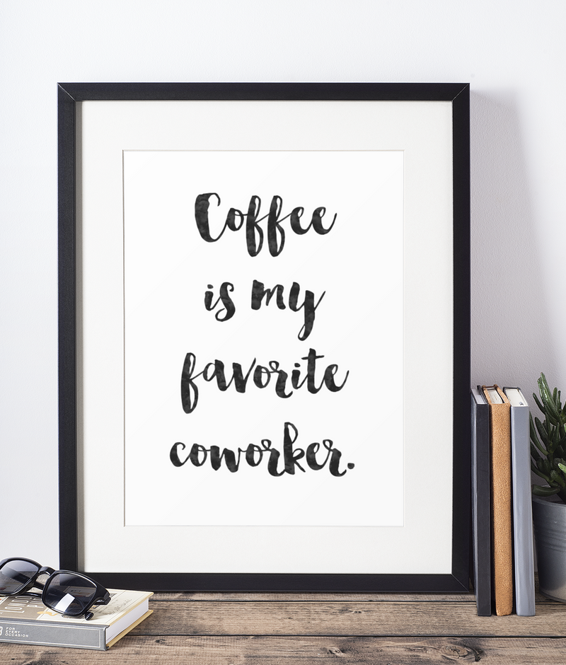 Coffee Is My Favorite Coworker Print