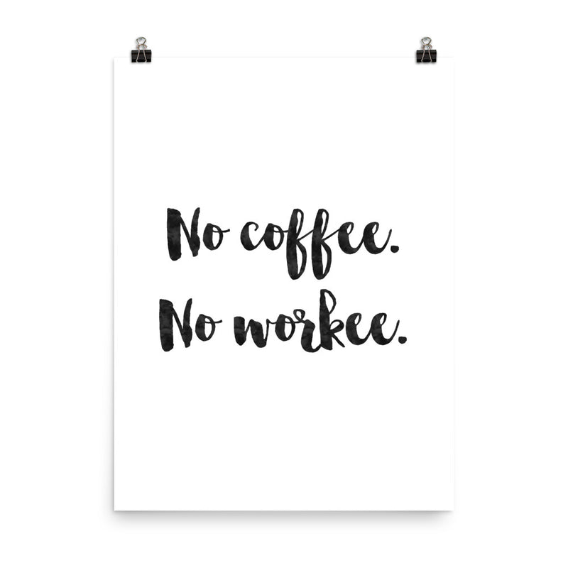No Coffee No Workee Print