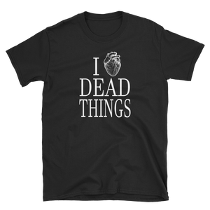 I Love Dead Things  T-Shirt