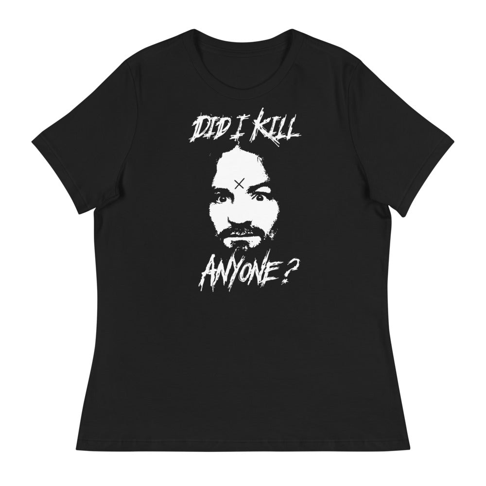 "Charles Manson ""Did I Kill Anyone"" Women's Relaxed T-Shirt"