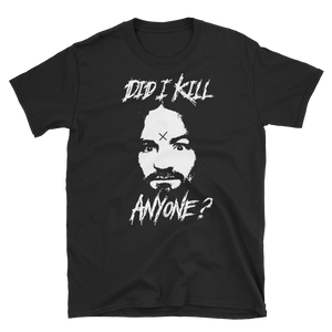 "Charles Manson ""Did I kill anyone?""  T-shirt"