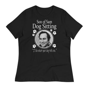 "Son of Sam "" Dog Sitting"" Women's Relaxed T-Shirt"