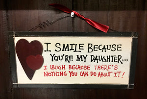 Sign: I smile because you're my daughter ...