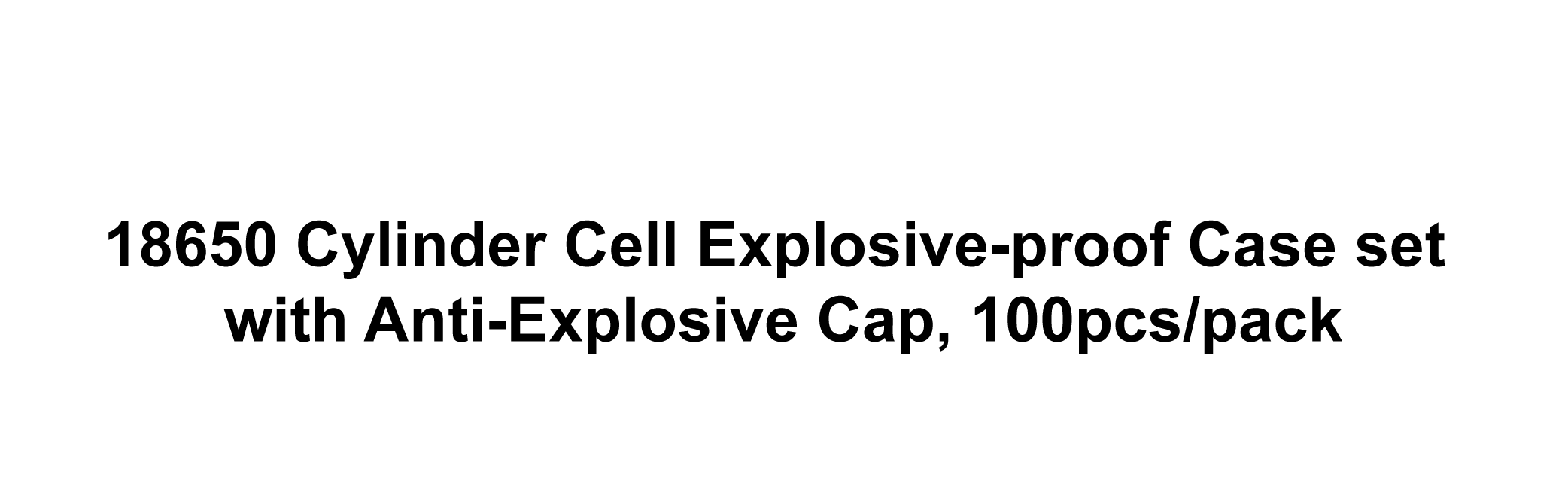 18650 Cylinder Cell Explosive-proof Case set with Anti-Explosive Cap, 100pcs/pack