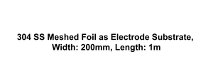 304 SS Meshed Foil as Electrode Substrate, Width: 200mm, Length: 1m