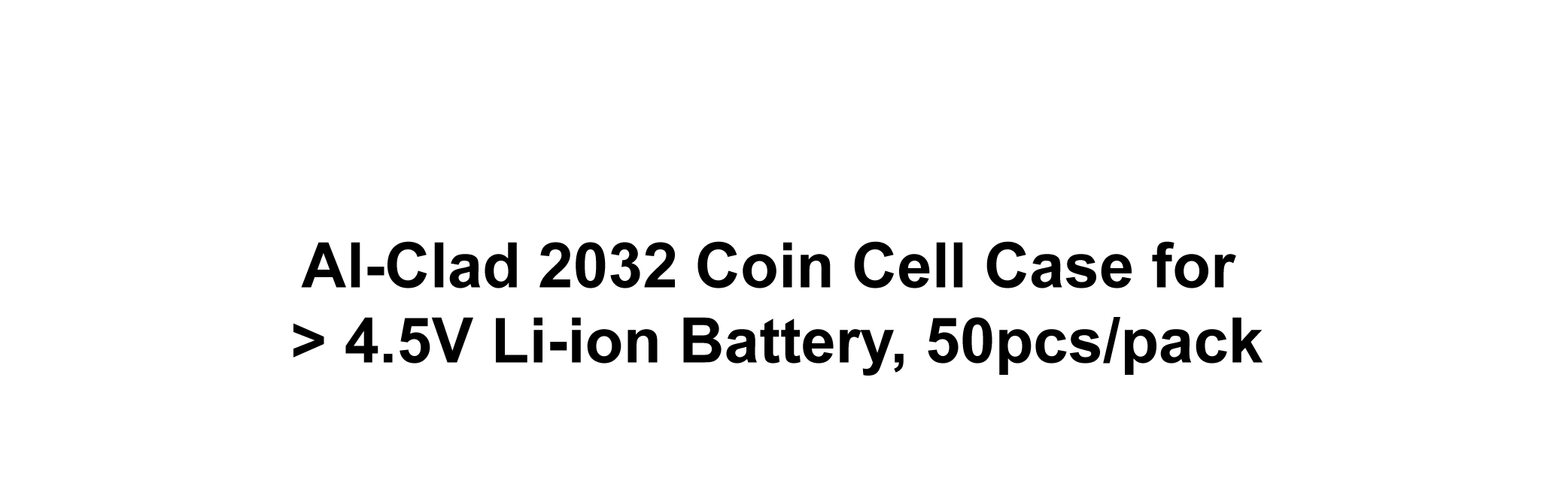 Al-Clad 2032 Coin Cell Case for > 4.5V Li-ion Battery, 50pcs/pack