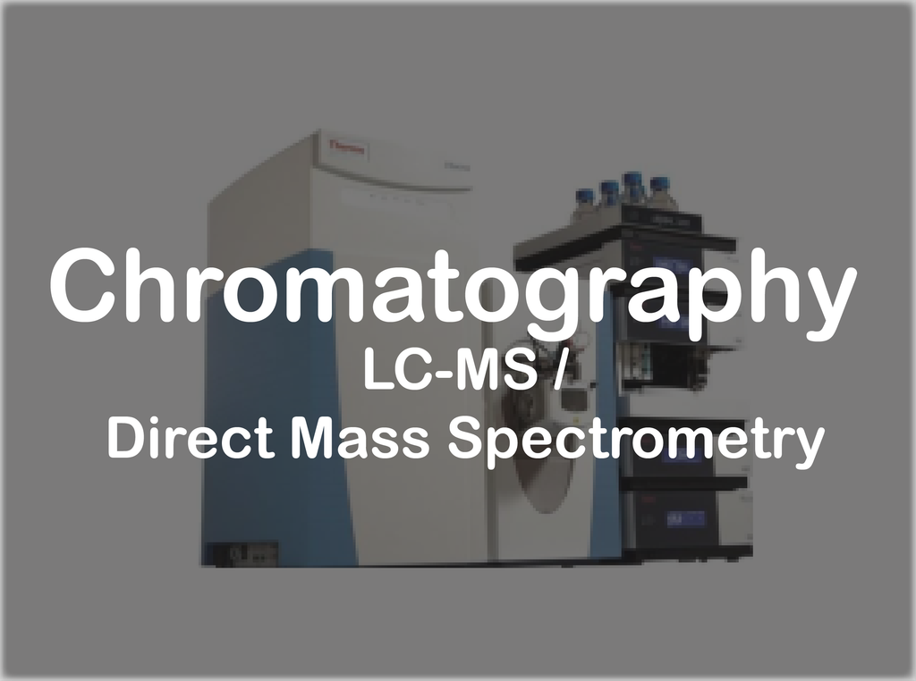 Chromatography - LC-MS /Direct Mass Spectrometry-Molecular Weight Testing