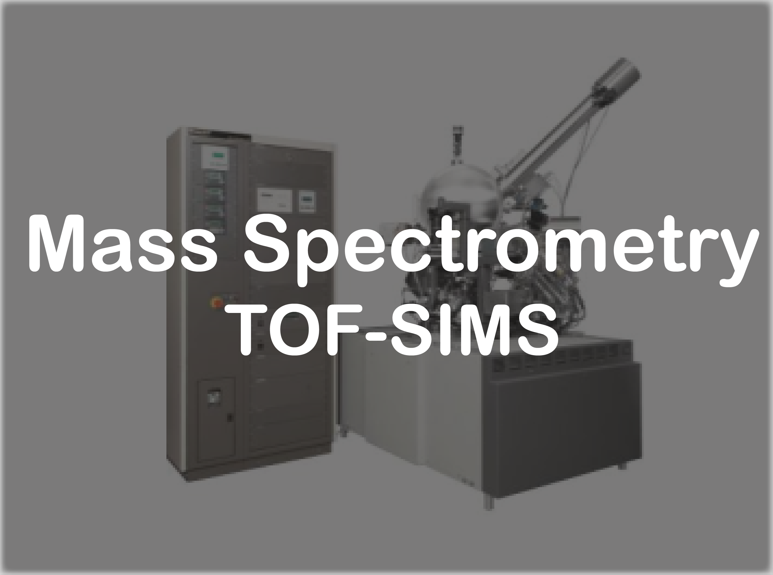 Mass Spectrometry	- TOF-SIMS