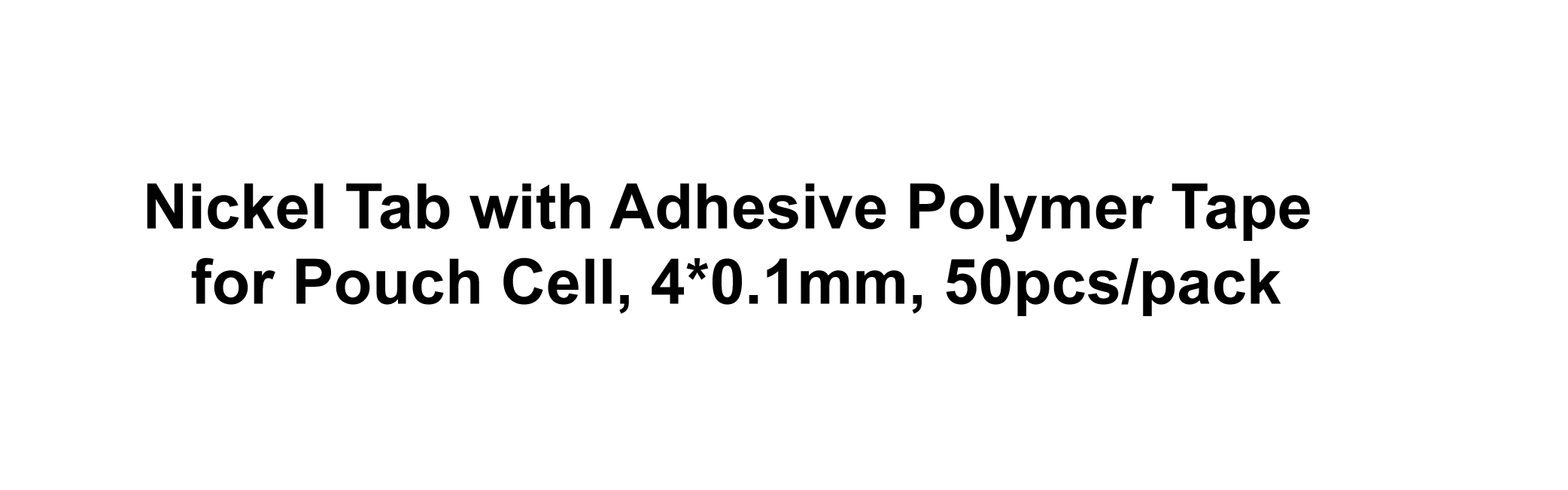 Nickel Tab with Adhesive Polymer Tape for Pouch Cell, 4*0.1mm, 50pcs/pack