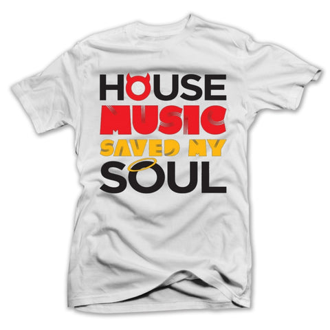 House Music Saved My Soul - White - Tee - BEDLAM Threadz