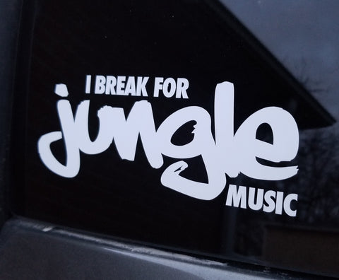 I BREAK FOR JUNGLE MUSIC