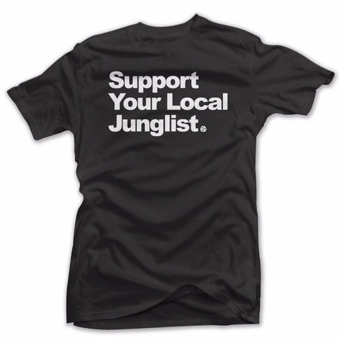 SUPPORT YOUR LOCAL JUNGLIST
