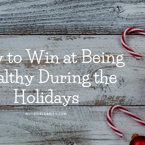 How to Win at Being Healthy During the Holidays