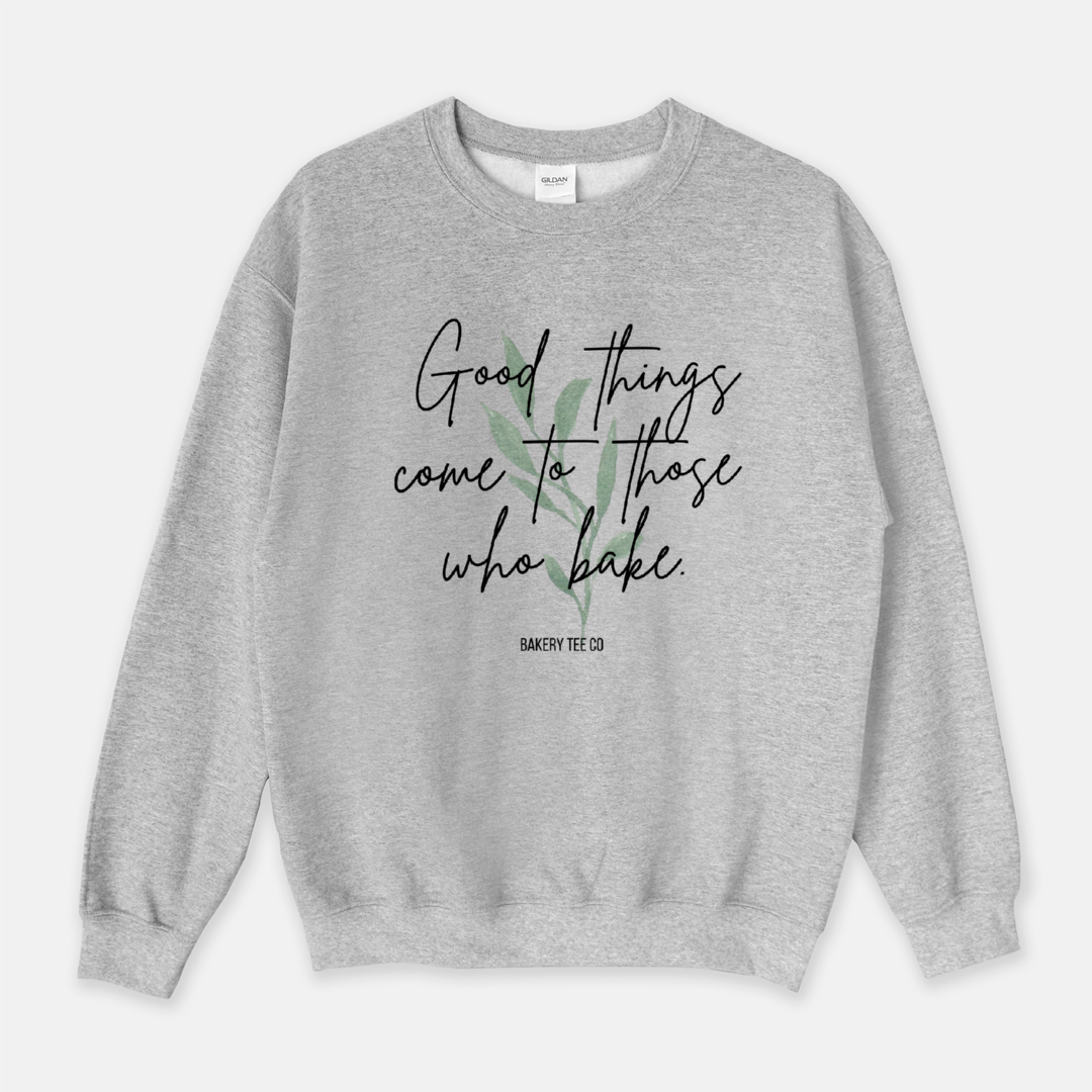 Good Things Come to Those Who Bake crew neck- multiple colors