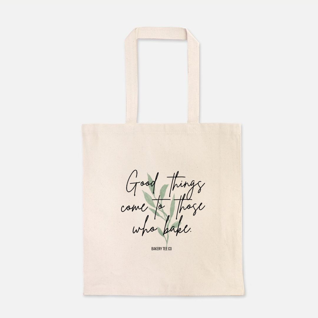 Good Things Come to Those who Bake -- Tote Bag Multiple Colors!