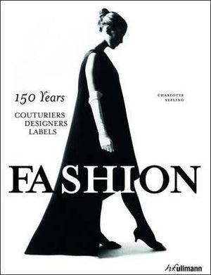 Fashion 150 Years Couturiers, Designers, Labels by Charlotte Seeling