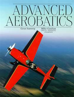 Advanced Aerobatics By Szurovy and Goulian