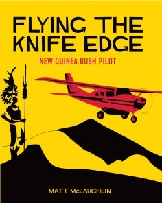Flying the Knife Edge: New Guinea Bush Pilot