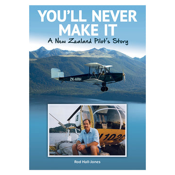 You'll Never Make It - A New Zealand Pilot's Story