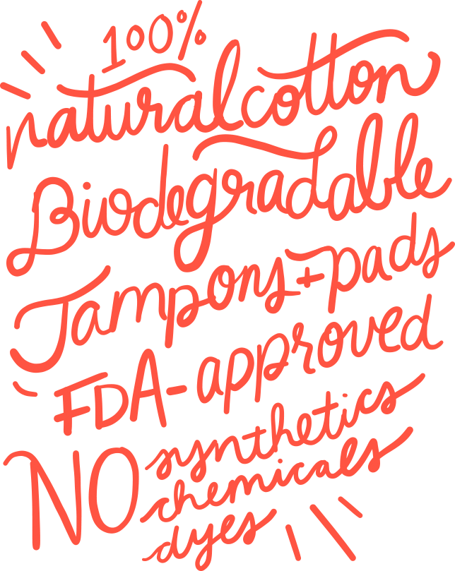 100% natural cotton, biodegradable tampons and pads, FDA approved, no synthetics, chemicals or dyes