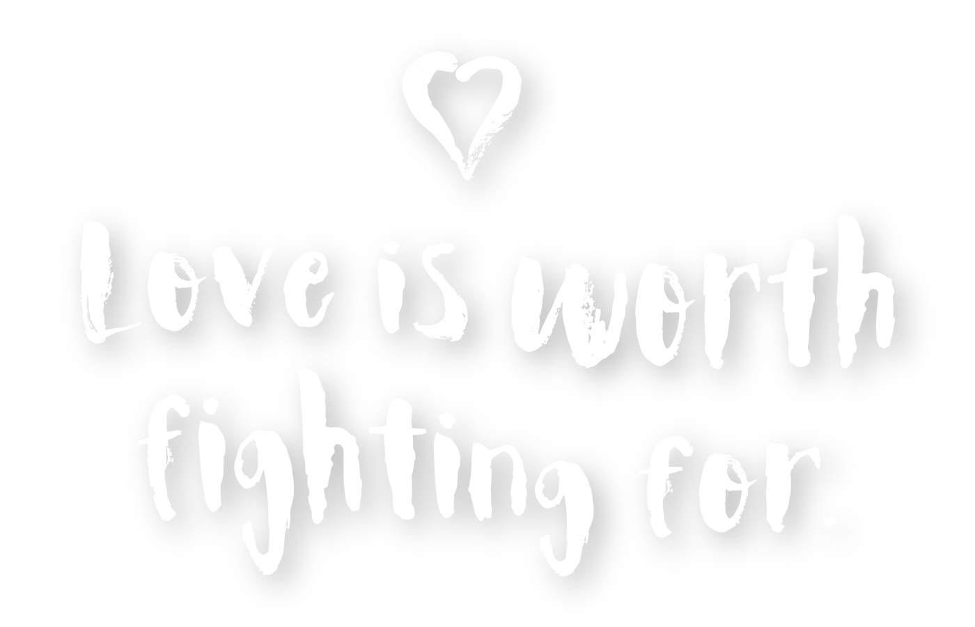 Real love Is worth fighting for.