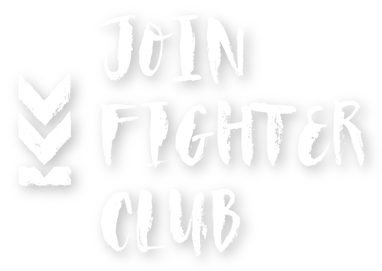 Join the Fighter Club.