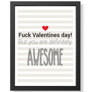 "Bild ""Fuck Valentines day! But you are definitely awesome"" mit Rahmen"