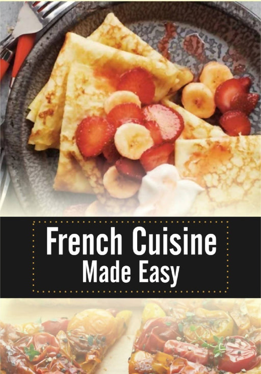 How to Cook French Cuisine Made Easy