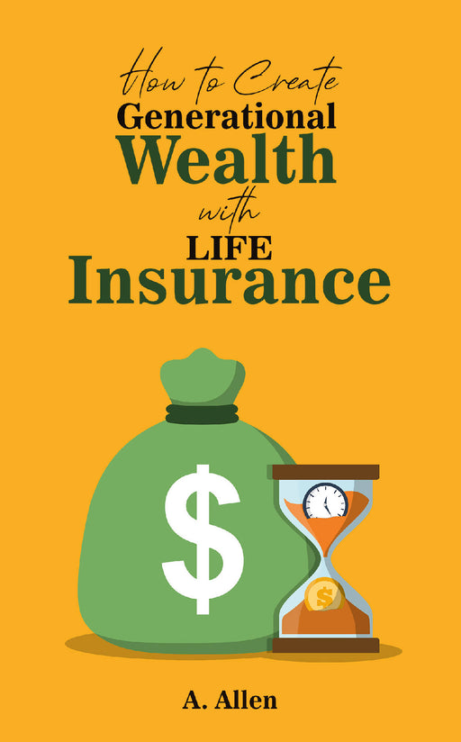 How to Create Generational Wealth with Life Insurance