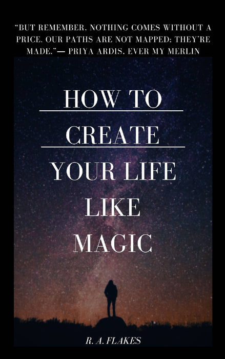 How to Create Your Life Like Magic