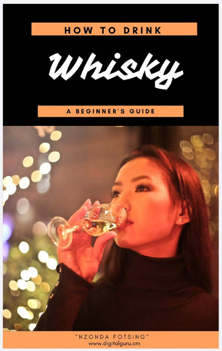How to Drink Whisky, A Beginners Guide.