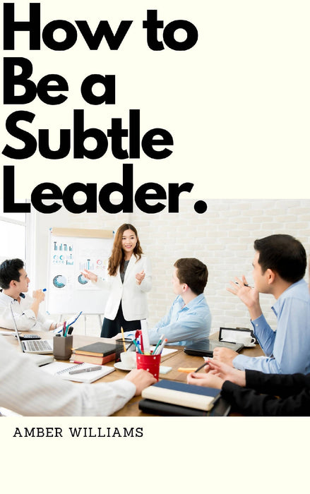 How To Be A Subtle Leader. Free One on One Coaching.