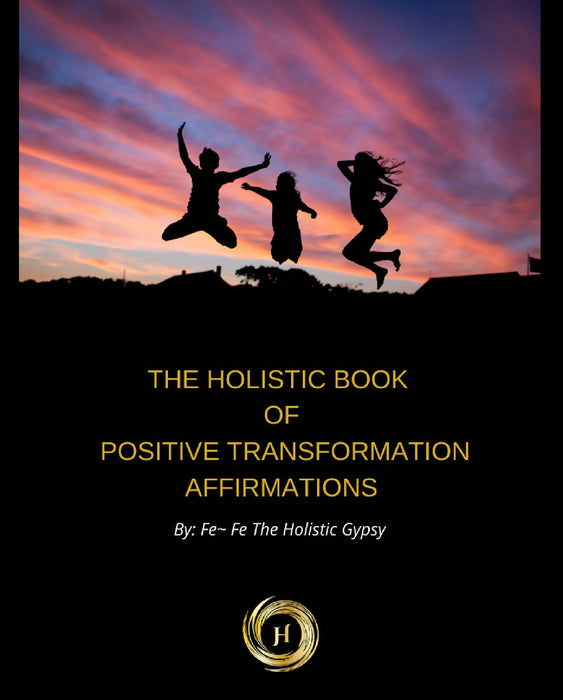 The Holistic Book of Positive Transformation Affirmations