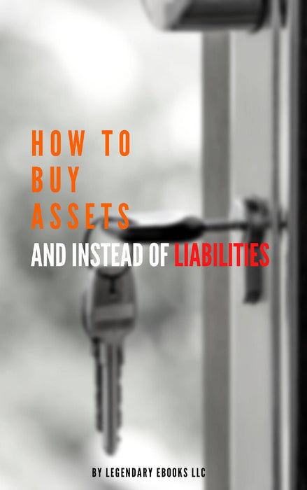 How To Buy Assets Instead of Liabilities