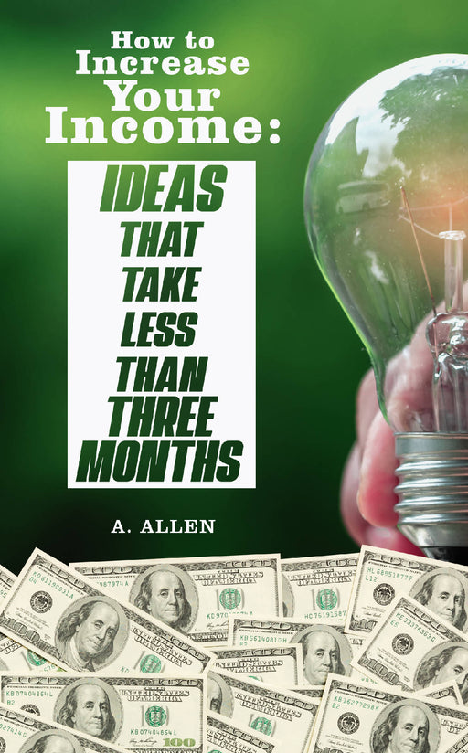 How to Increase Your Income: Ideas That Take Less Than Three Months