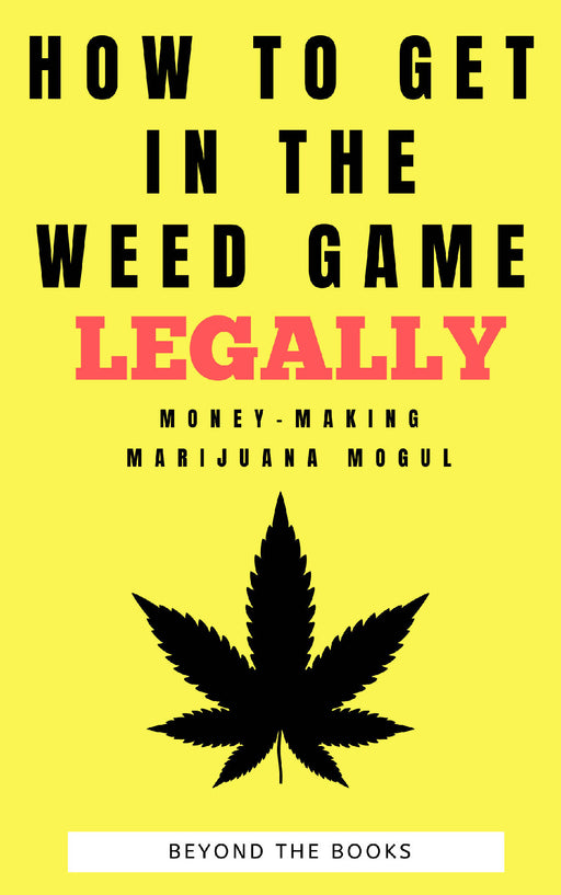 How to Get in the Weed Game Legally