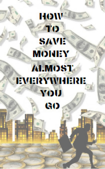 How to Save Money Almost Everywhere You Go