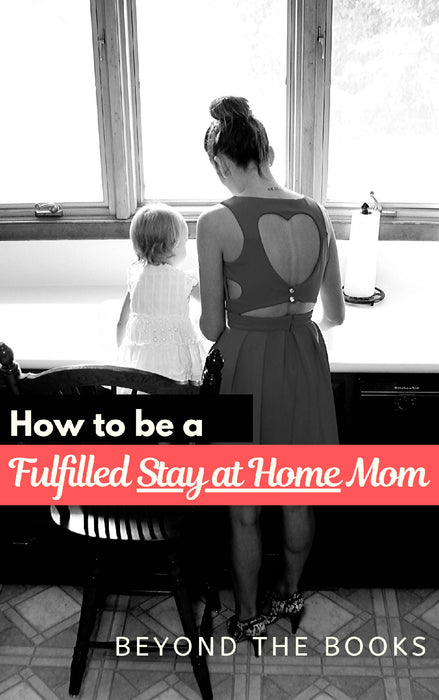 How to be a Fulfilled Stay at Home Mom