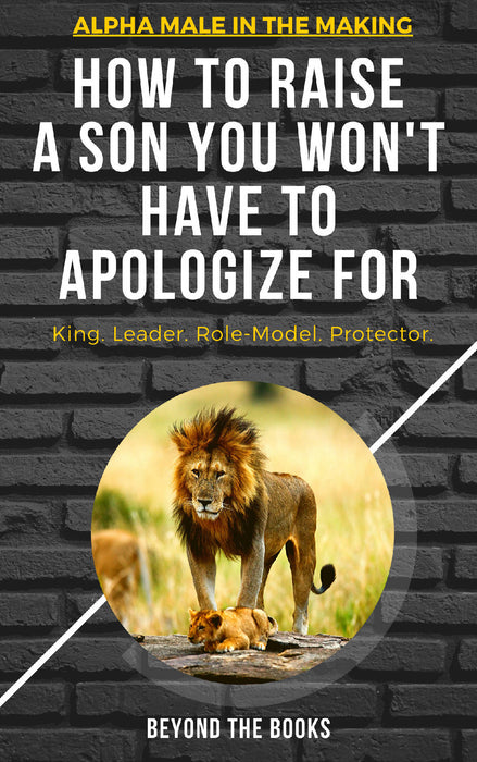 How to Raise a Son You Won't Have to Apologize For