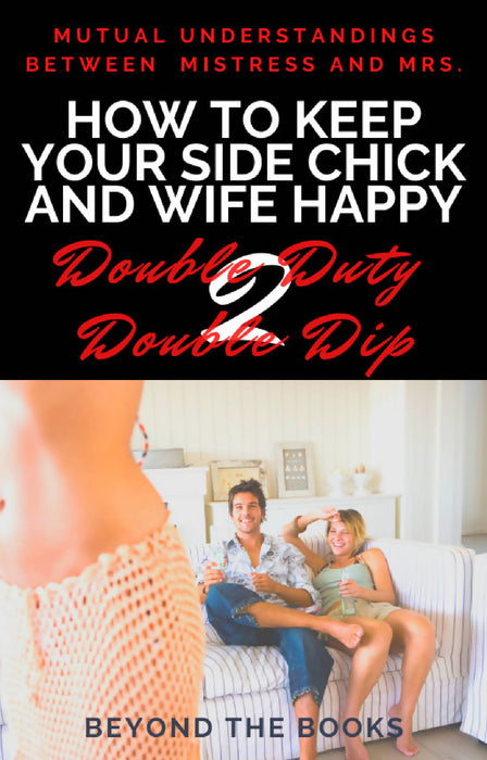 How to Keep Your Side Chick and Wife Happy: Double Duty to Double Dip