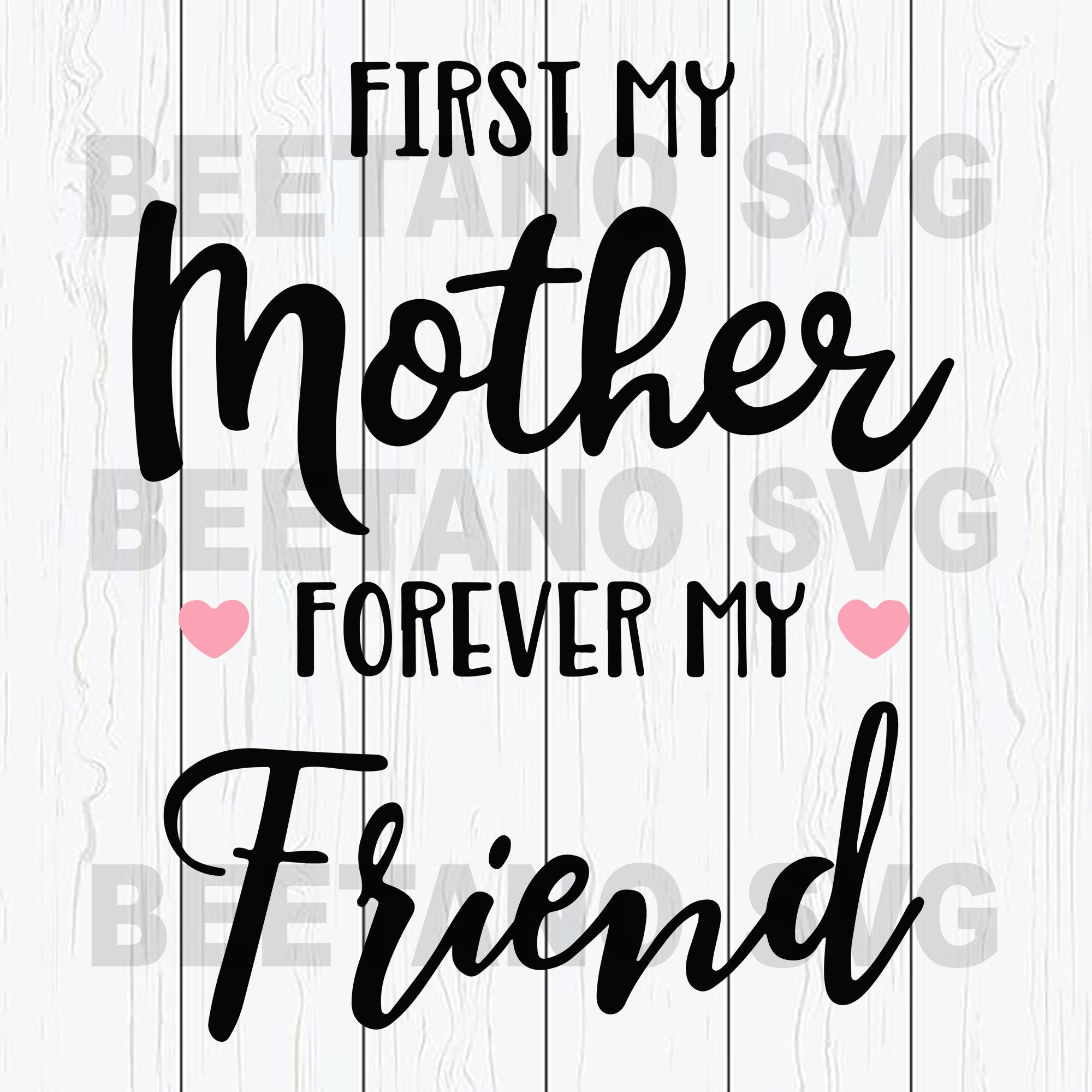 First My Mother Forever My Friend Svg Files, Mother Svg, Happy Mother's Day Svg Files