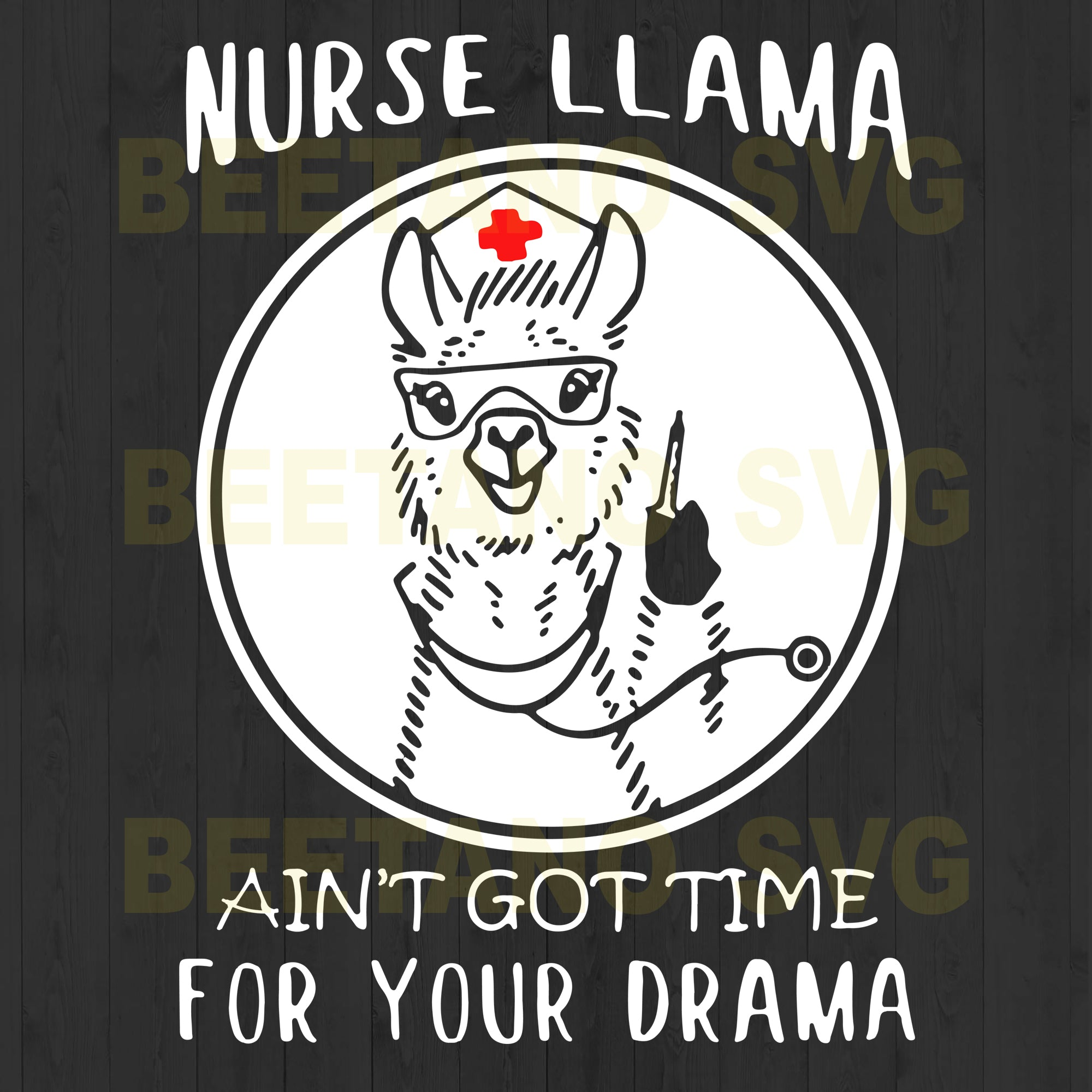 Nurse Llama Ain't Got Time For Your Drama Svg Files, Llama Svg, Nurse Svg For Instant Download