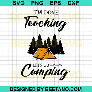 I'm Done Teaching Lets Go Camping
