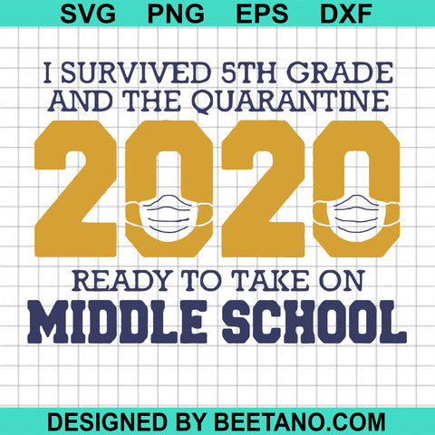 I survived 5th grade and the quarantine 2020 ready to take on middle school svg
