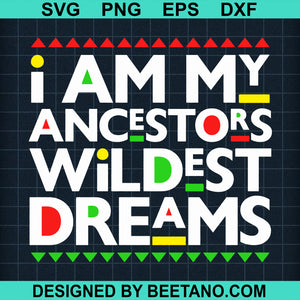 I am my ancestors wildest dreams svg