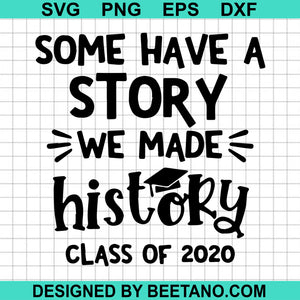 Some have a story we made history class of 2020 svg