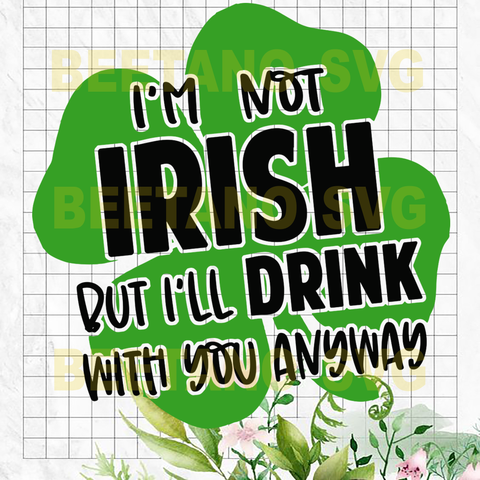 I'm not Irish But I'll Drink With You Anyway