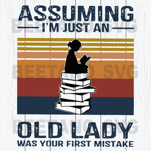 Assuming I'm Just An Old Lady  Was Your First Mistake