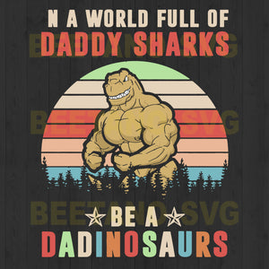 In A World Full Of Daddy Shark Be Daddinosaurs
