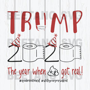 Trump The Year When Shit Got Real Svg Files, Trump Svg, Trump Cricut Files, Trump 2020 Svg